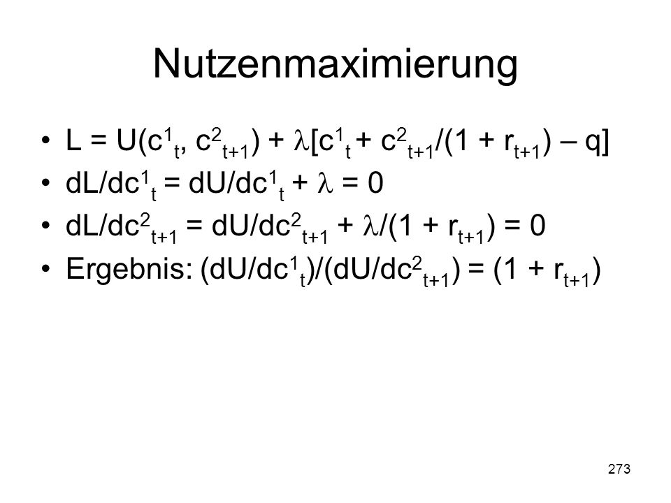 Nutzenmaximierung L = U(c1t, c2t+1) + [c1t + c2t+1/(1 + rt+1) – q]